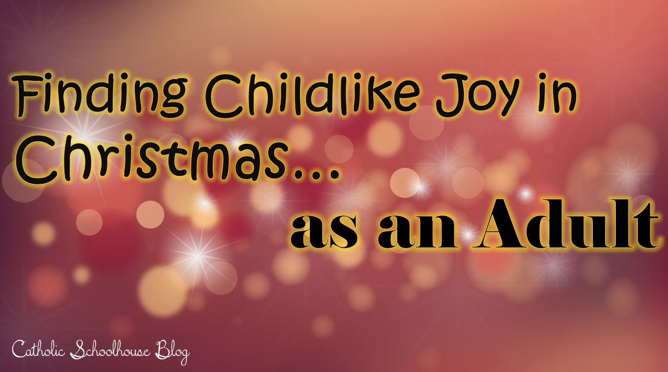 Finding the Childlike Joy in Christmas as an Adult