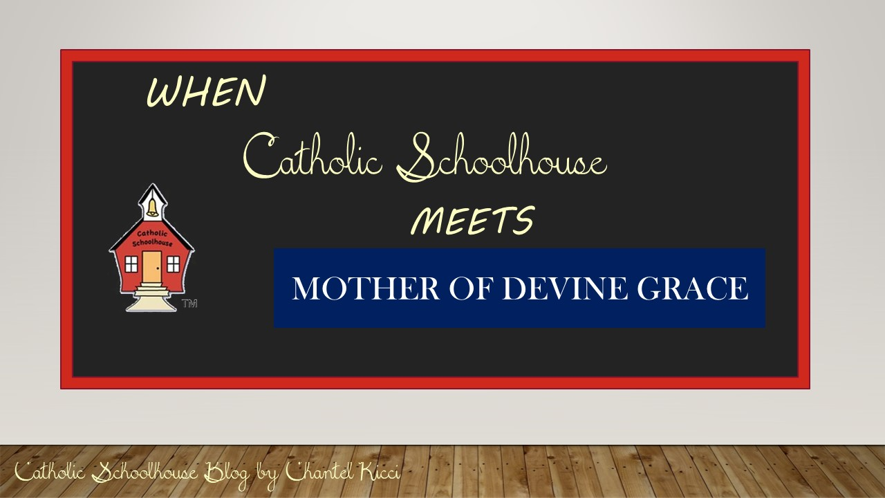 Blending Catholic Schoolhouse and Mother of Divine Grace in the Primary & Grammar Stages