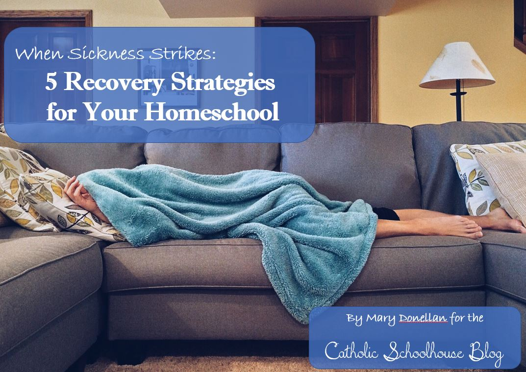 When sickness strikes: 5 Recovery Strategies to get Homeschooling back on track